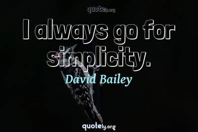 Photo Quote of I always go for simplicity.