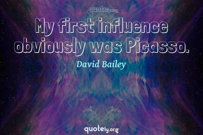 Photo Quote of My first influence obviously was Picasso.