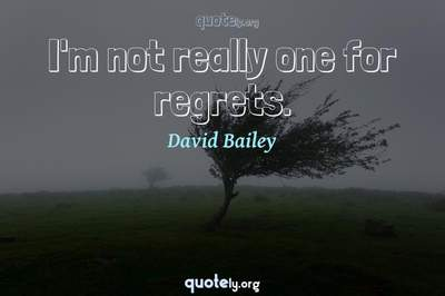 Photo Quote of I'm not really one for regrets.