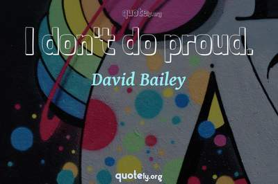 Photo Quote of I don't do proud.
