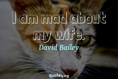 Photo Quote of I am mad about my wife.