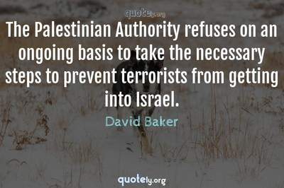 Photo Quote of The Palestinian Authority refuses on an ongoing basis to take the necessary steps to prevent terrorists from getting into Israel.
