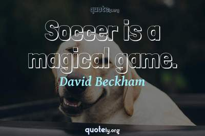 Photo Quote of Soccer is a magical game.