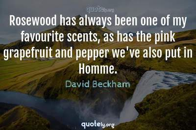 Photo Quote of Rosewood has always been one of my favourite scents, as has the pink grapefruit and pepper we've also put in Homme.