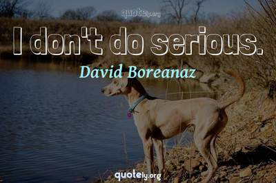 Photo Quote of I don't do serious.