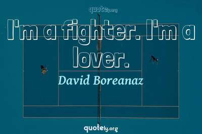 Photo Quote of I'm a fighter. I'm a lover.