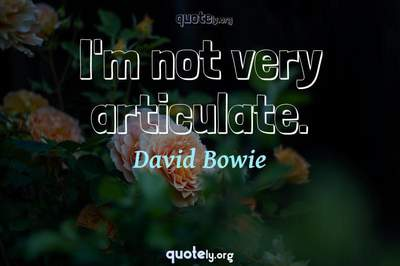 Photo Quote of I'm not very articulate.