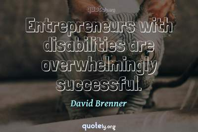 Photo Quote of Entrepreneurs with disabilities are overwhelmingly successful.