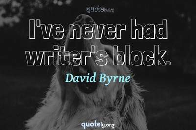 Photo Quote of I've never had writer's block.