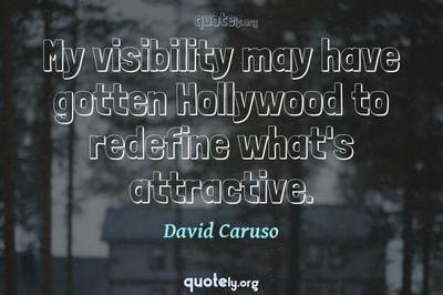 Photo Quote of My visibility may have gotten Hollywood to redefine what's attractive.