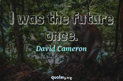 Photo Quote of I was the future once.