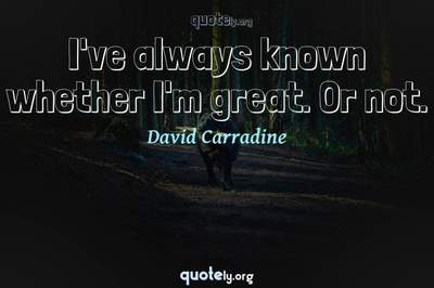 Photo Quote of I've always known whether I'm great. Or not.