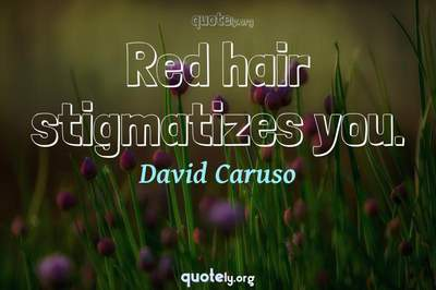 Photo Quote of Red hair stigmatizes you.
