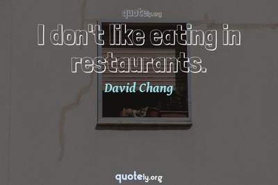 Photo Quote of I don't like eating in restaurants.