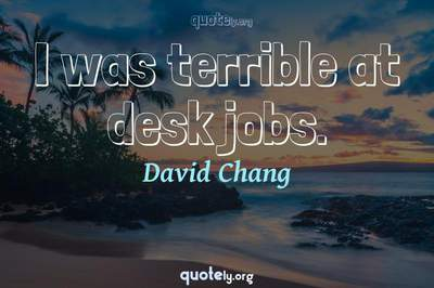 Photo Quote of I was terrible at desk jobs.
