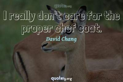 Photo Quote of I really don't care for the proper chef coat.