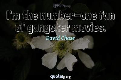 Photo Quote of I'm the number-one fan of gangster movies.