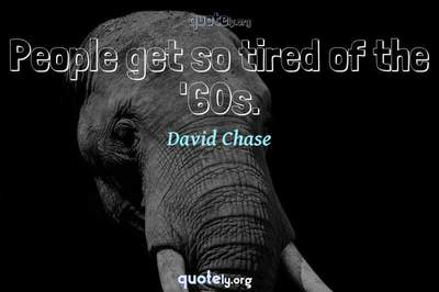 Photo Quote of People get so tired of the '60s.