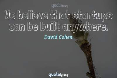 Photo Quote of We believe that startups can be built anywhere.