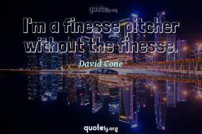 Photo Quote of I'm a finesse pitcher without the finesse.