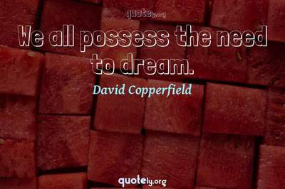 Photo Quote of We all possess the need to dream.