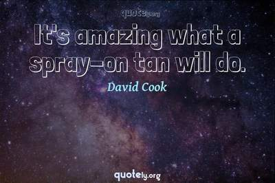 Photo Quote of It's amazing what a spray-on tan will do.