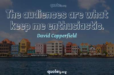 Photo Quote of The audiences are what keep me enthusiastic.