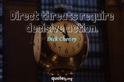 Photo Quote of Direct threats require decisive action.