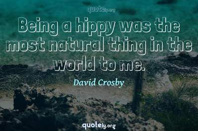 Photo Quote of Being a hippy was the most natural thing in the world to me.
