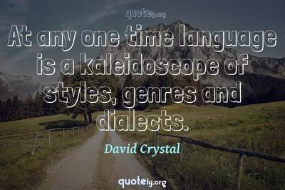 Photo Quote of At any one time language is a kaleidoscope of styles, genres and dialects.
