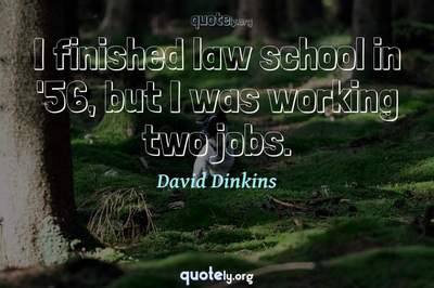 Photo Quote of I finished law school in '56, but I was working two jobs.