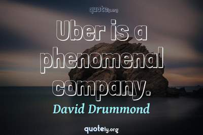 Photo Quote of Uber is a phenomenal company.