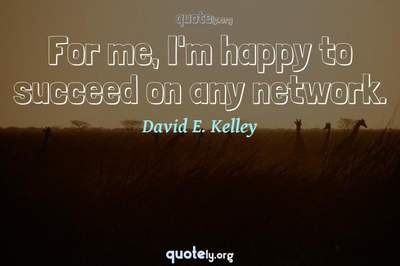 Photo Quote of For me, I'm happy to succeed on any network.