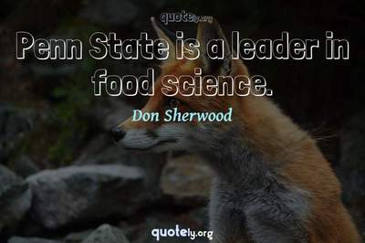 Photo Quote of Penn State is a leader in food science.
