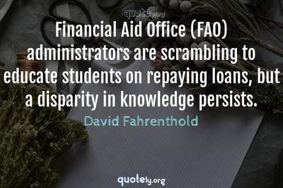 Photo Quote of Financial Aid Office (FAO) administrators are scrambling to educate students on repaying loans, but a disparity in knowledge persists.