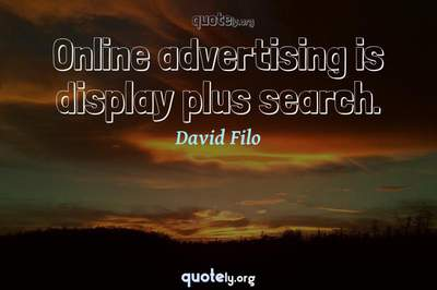 Photo Quote of Online advertising is display plus search.
