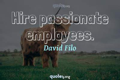 Photo Quote of Hire passionate employees.