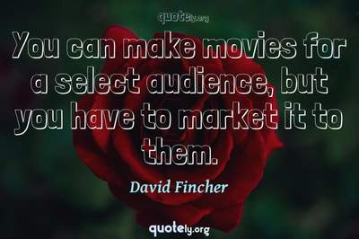 Photo Quote of You can make movies for a select audience, but you have to market it to them.