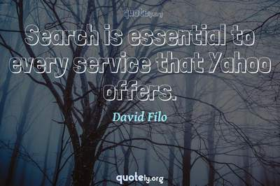 Photo Quote of Search is essential to every service that Yahoo offers.