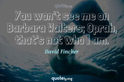 Photo Quote of You won't see me on Barbara Walters; Oprah, that's not who I am.