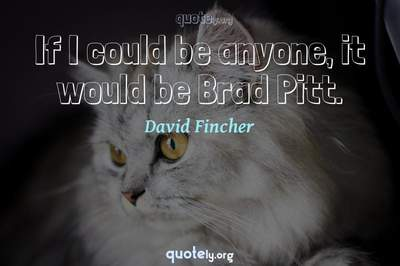 Photo Quote of If I could be anyone, it would be Brad Pitt.