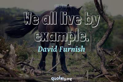 Photo Quote of We all live by example.