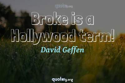 Photo Quote of Broke is a Hollywood term!