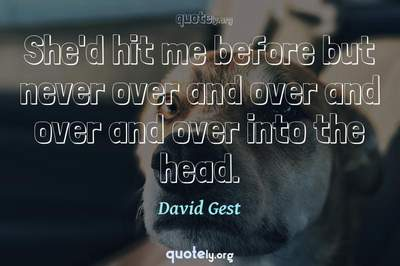 Photo Quote of She'd hit me before but never over and over and over and over into the head.