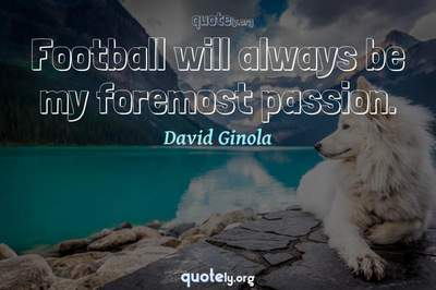 Photo Quote of Football will always be my foremost passion.