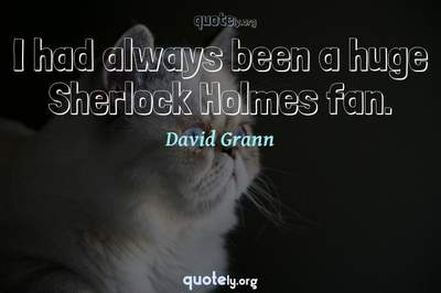 Photo Quote of I had always been a huge Sherlock Holmes fan.
