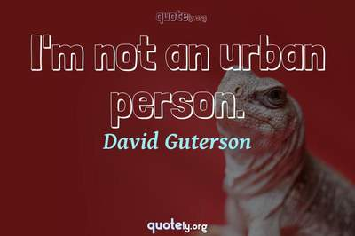 Photo Quote of I'm not an urban person.