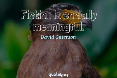 Photo Quote of Fiction is socially meaningful.