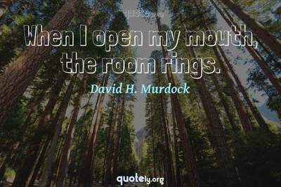 Photo Quote of When I open my mouth, the room rings.