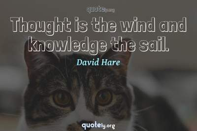 Photo Quote of Thought is the wind and knowledge the sail.